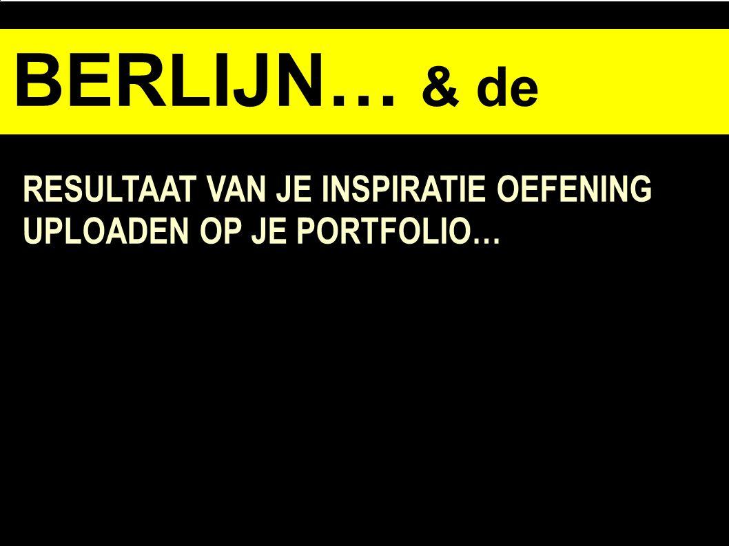 BERLIJN… & de opdracht opdrahc RESULTAAT VAN JE INSPIRATIE OEFENING UPLOADEN OP JE PORTFOLIO…