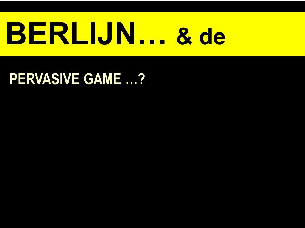 BERLIJN… & de opdracht opdrahc PERVASIVE GAME …