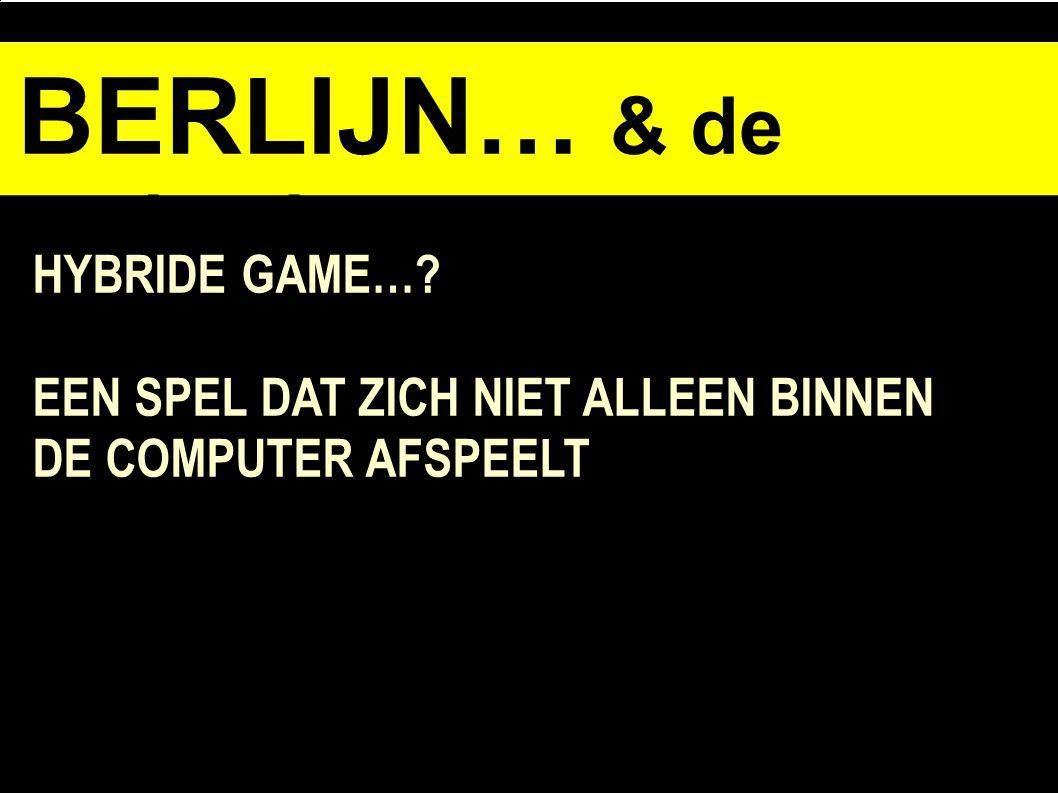 BERLIJN… & de opdracht HYBRIDE GAME… EEN SPEL DAT ZICH NIET ALLEEN BINNEN DE COMPUTER AFSPEELT