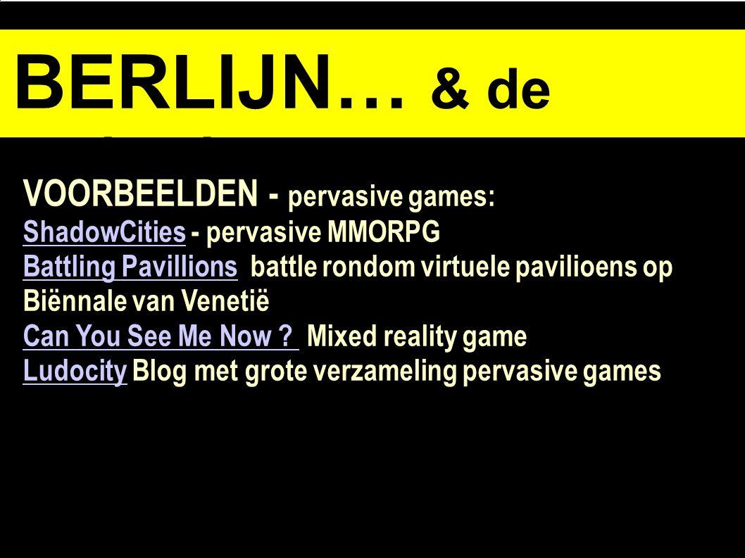 BERLIJN… & de opdracht VOORBEELDEN - pervasive games: ShadowCitiesShadowCities - pervasive MMORPG Battling PavillionsBattling Pavillions battle rondom virtuele pavilioens op Biënnale van Venetië Can You See Me Now .