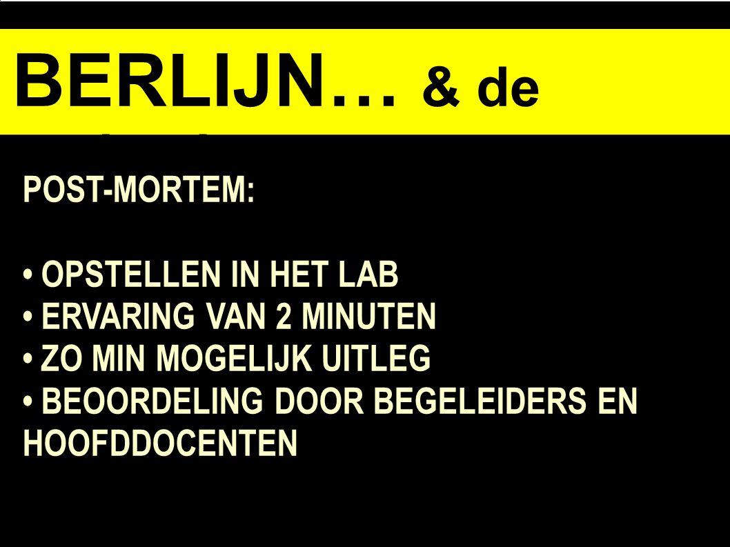 BERLIJN… & de opdracht POST-MORTEM: OPSTELLEN IN HET LAB ERVARING VAN 2 MINUTEN ZO MIN MOGELIJK UITLEG BEOORDELING DOOR BEGELEIDERS EN HOOFDDOCENTEN