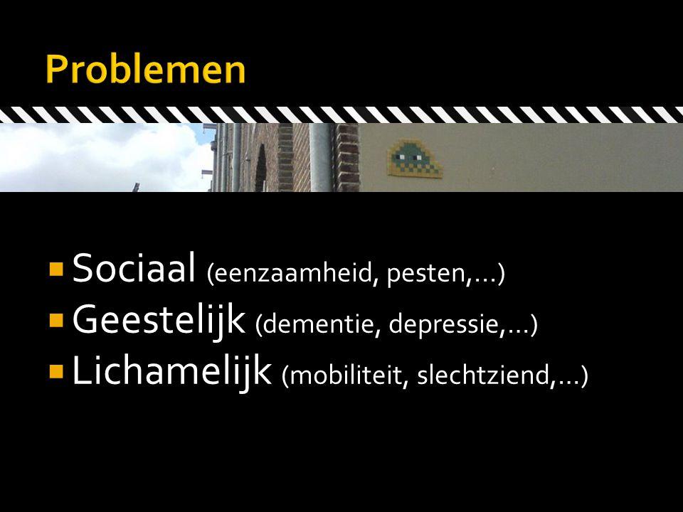  Sociaal (eenzaamheid, pesten,...)  Geestelijk (dementie, depressie,…)  Lichamelijk (mobiliteit, slechtziend,…)