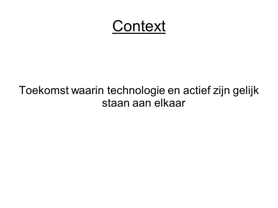 Context Toekomst waarin technologie en actief zijn gelijk staan aan elkaar