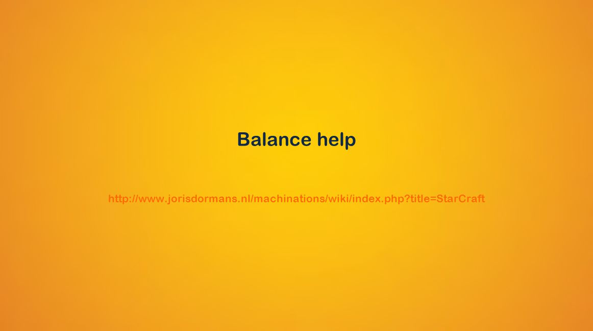 Balance help http://www.jorisdormans.nl/machinations/wiki/index.php title=StarCraft