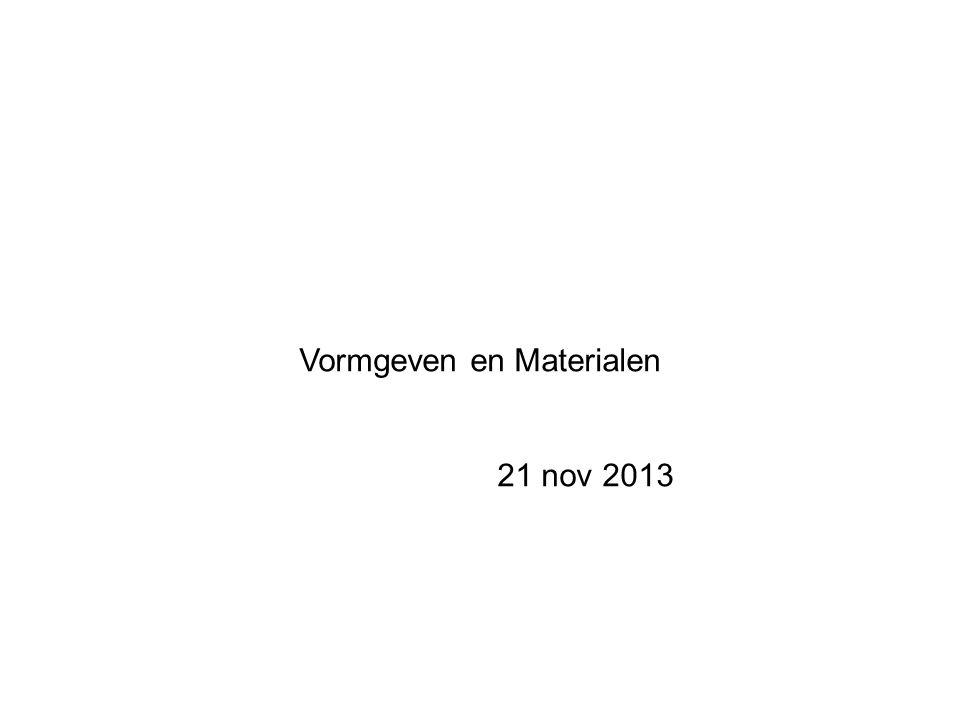 Vormgeven en Materialen 21 nov 2013