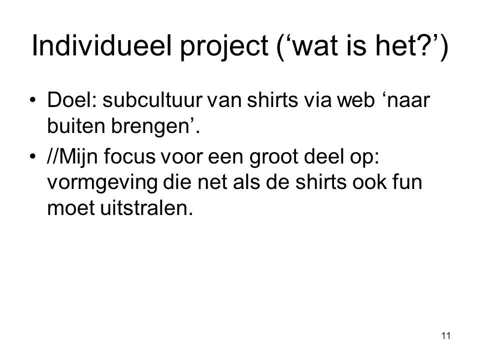 11 Doel: subcultuur van shirts via web 'naar buiten brengen'. //Mijn focus voor een groot deel op: vormgeving die net als de shirts ook fun moet uitst
