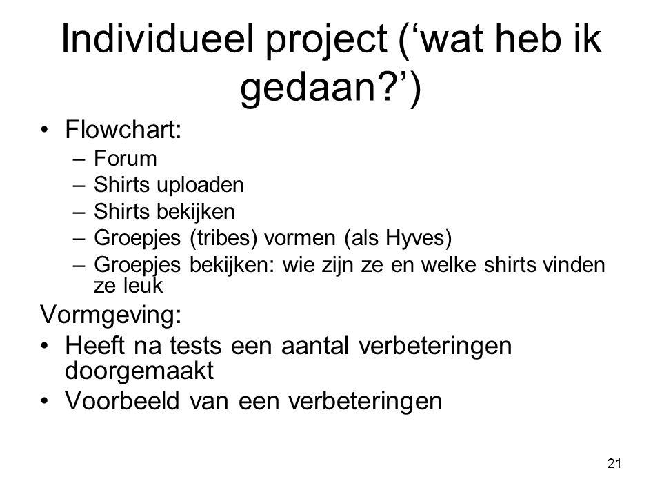 21 Flowchart: –Forum –Shirts uploaden –Shirts bekijken –Groepjes (tribes) vormen (als Hyves) –Groepjes bekijken: wie zijn ze en welke shirts vinden ze