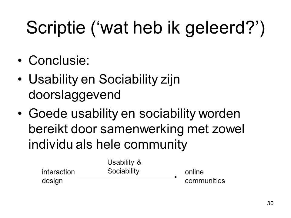 30 Scriptie ('wat heb ik geleerd?') Conclusie: Usability en Sociability zijn doorslaggevend Goede usability en sociability worden bereikt door samenwe