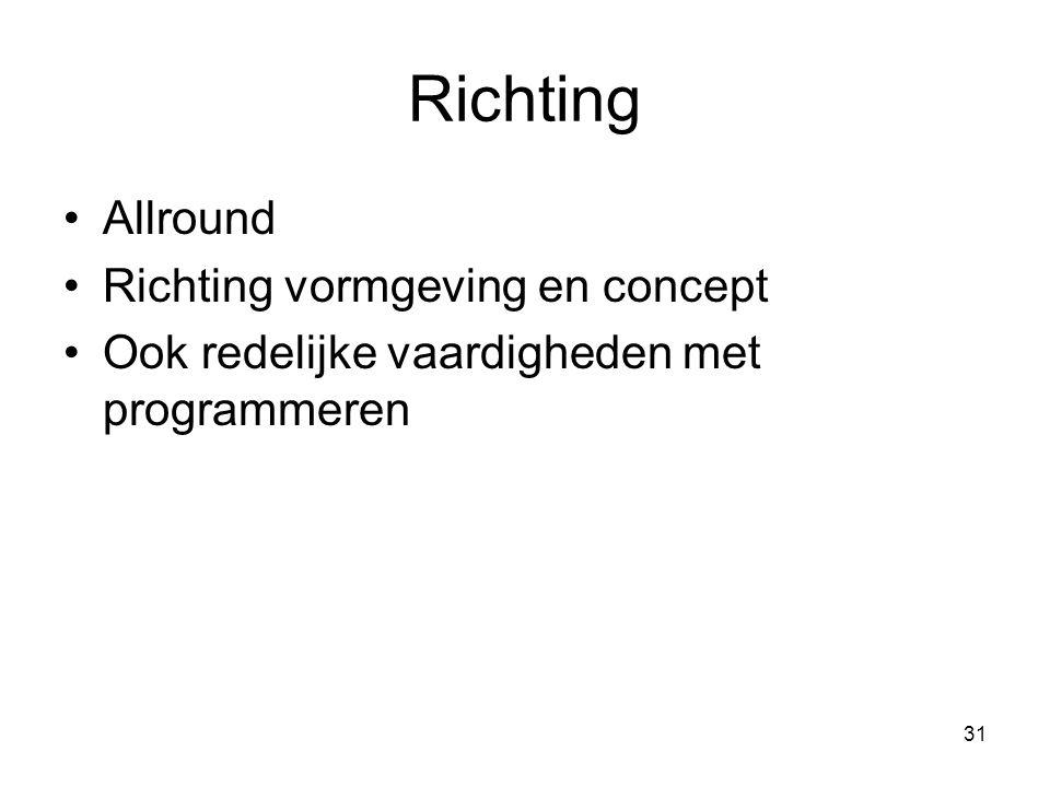 31 Richting Allround Richting vormgeving en concept Ook redelijke vaardigheden met programmeren