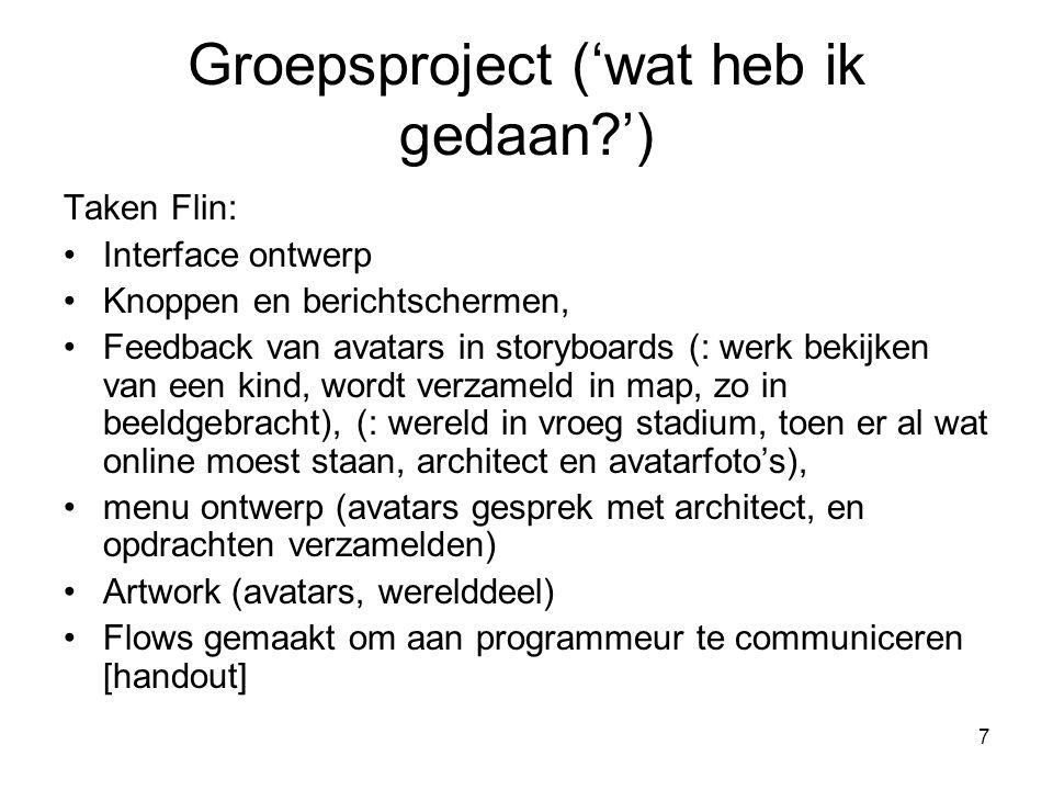7 Groepsproject ('wat heb ik gedaan?') Taken Flin: Interface ontwerp Knoppen en berichtschermen, Feedback van avatars in storyboards (: werk bekijken