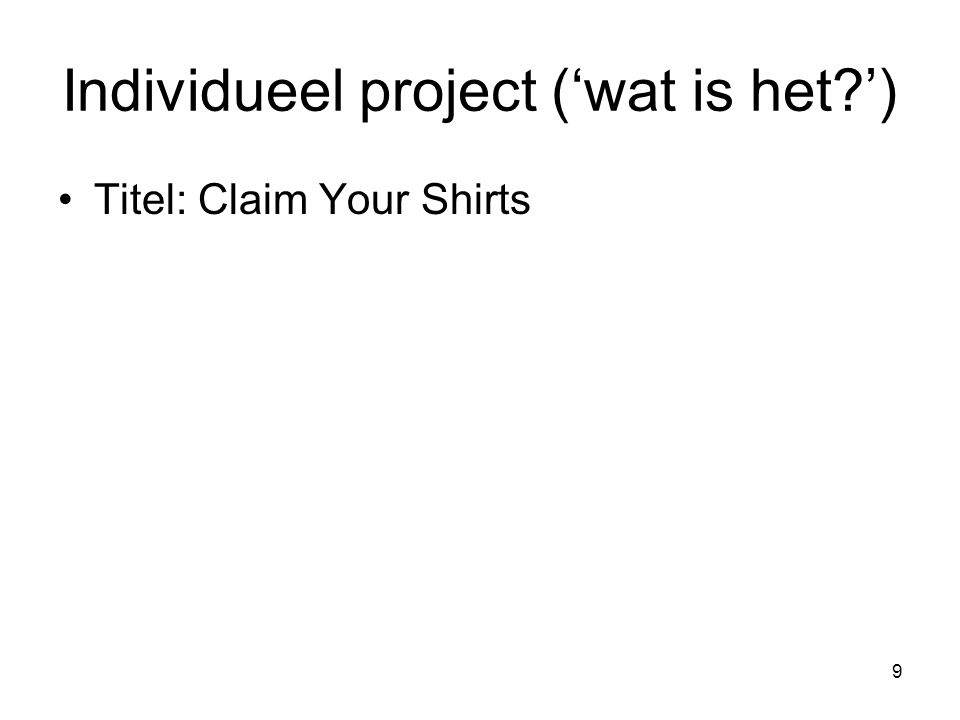 9 Titel: Claim Your Shirts Individueel project ('wat is het ')