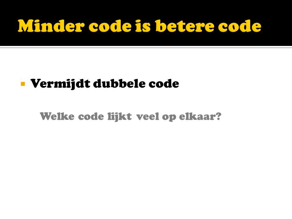  Vermijdt dubbele code Welke code lijkt veel op elkaar