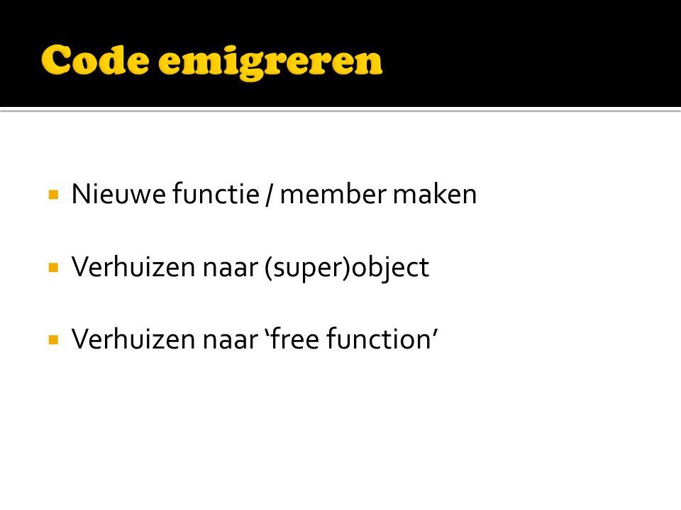  Nieuwe functie / member maken  Verhuizen naar (super)object  Verhuizen naar 'free function'