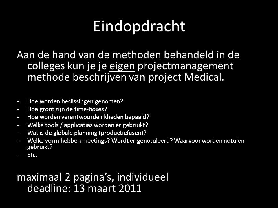 Eindopdracht Aan de hand van de methoden behandeld in de colleges kun je je eigen projectmanagement methode beschrijven van project Medical. -Hoe word