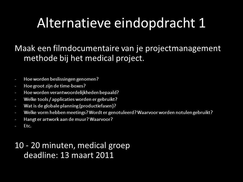 Alternatieve eindopdracht 1 Maak een filmdocumentaire van je projectmanagement methode bij het medical project. -Hoe worden beslissingen genomen? -Hoe