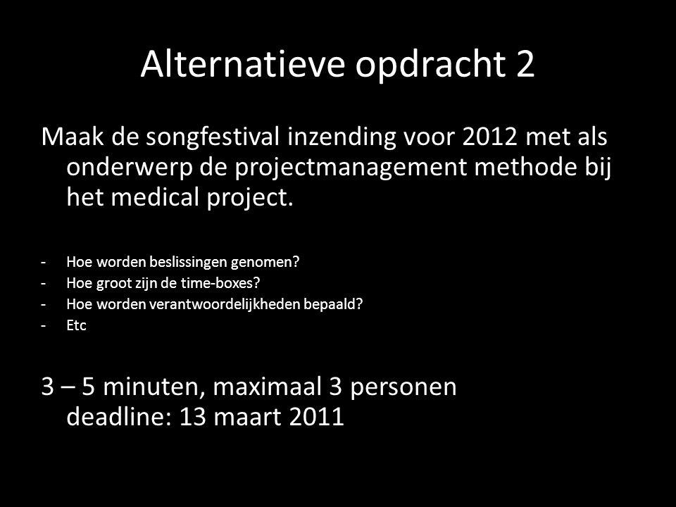 Alternatieve opdracht 2 Maak de songfestival inzending voor 2012 met als onderwerp de projectmanagement methode bij het medical project. -Hoe worden b