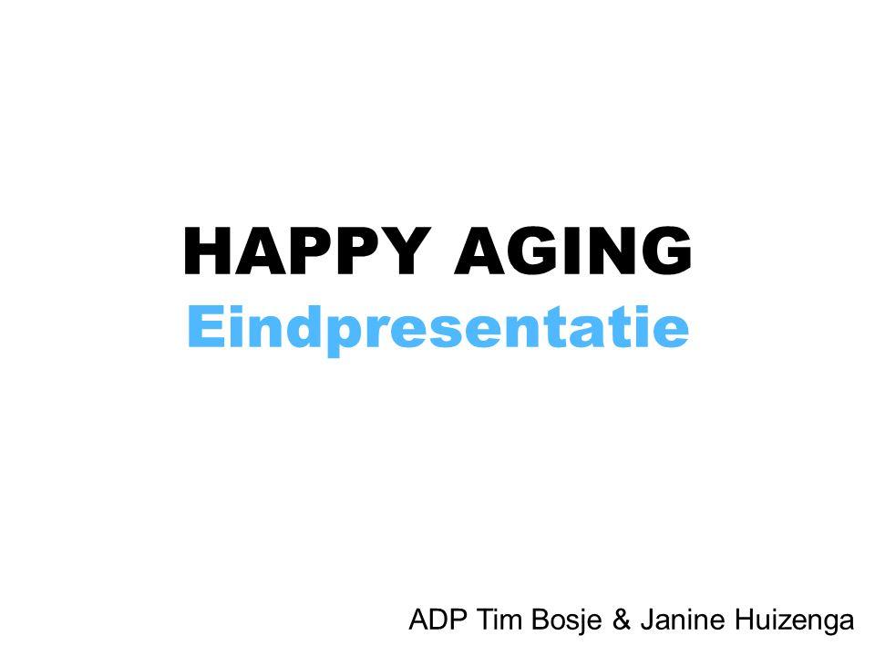 HAPPY AGING Eindpresentatie ADP Tim Bosje & Janine Huizenga