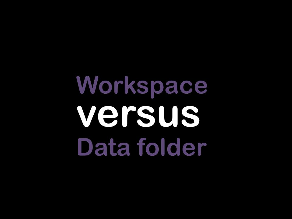 Workspace Data folder versus