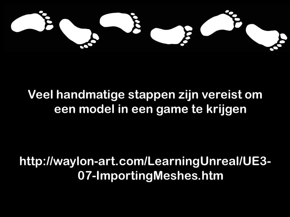 Veel handmatige stappen zijn vereist om een model in een game te krijgen http://waylon-art.com/LearningUnreal/UE3- 07-ImportingMeshes.htm