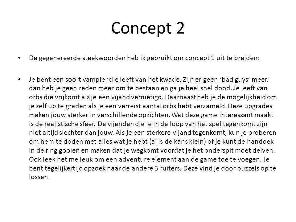 Concept 2 De gegenereerde steekwoorden heb ik gebruikt om concept 1 uit te breiden: Je bent een soort vampier die leeft van het kwade.