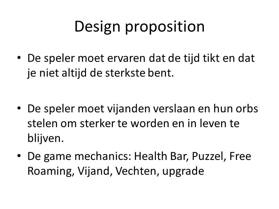 Design proposition De speler moet ervaren dat de tijd tikt en dat je niet altijd de sterkste bent.