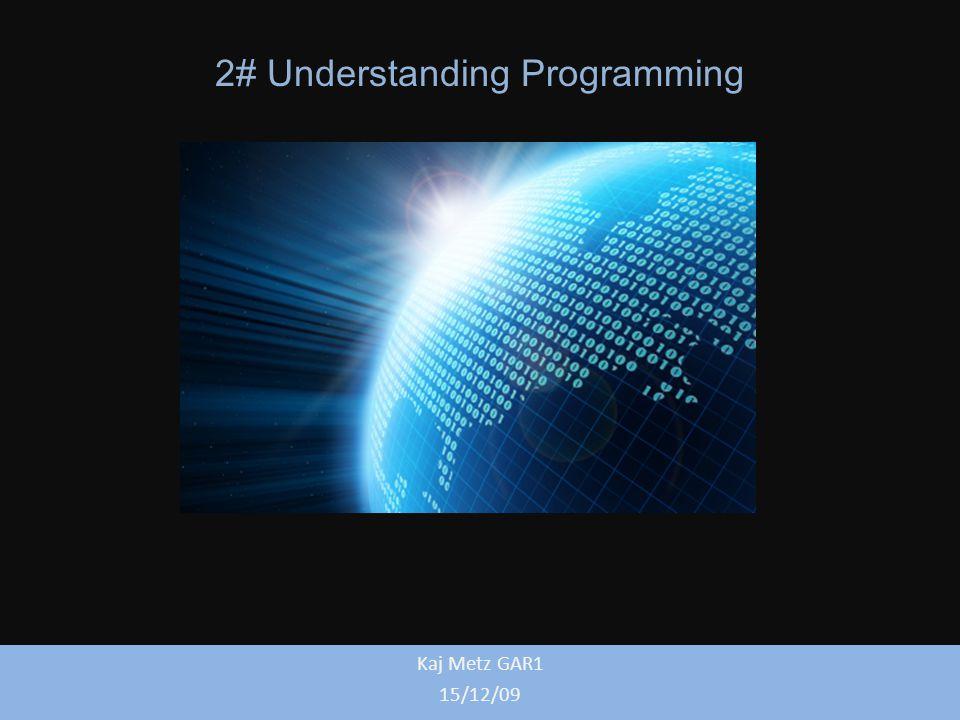 2# Understanding Programming Kaj Metz GAR1 15/12/09