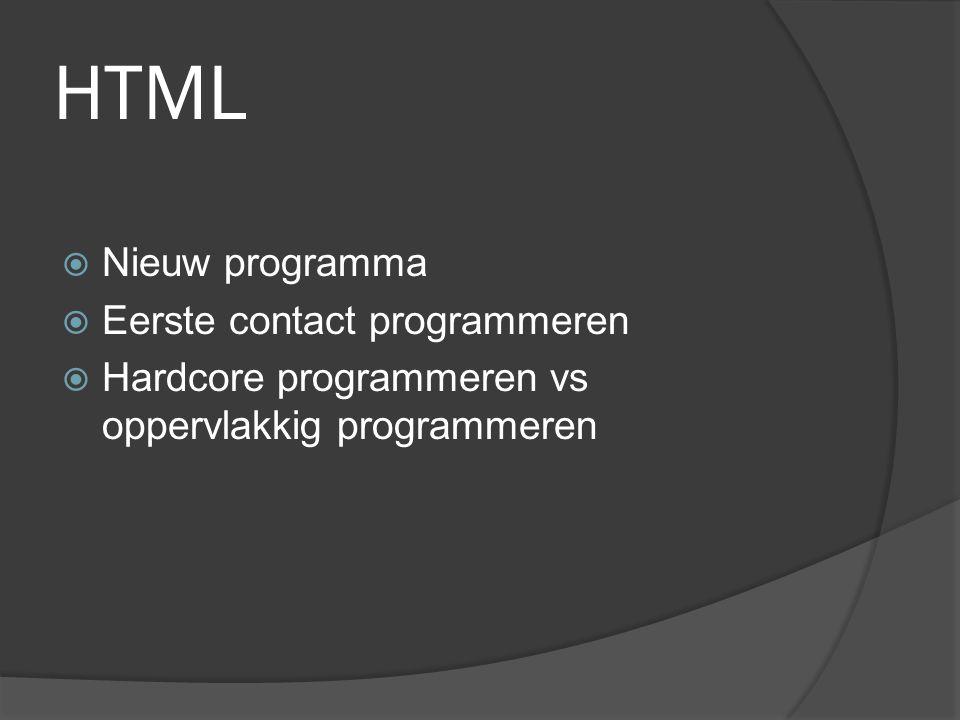 HTML  Nieuw programma  Eerste contact programmeren  Hardcore programmeren vs oppervlakkig programmeren