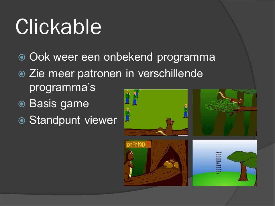 Clickable  Ook weer een onbekend programma  Zie meer patronen in verschillende programma's  Basis game  Standpunt viewer
