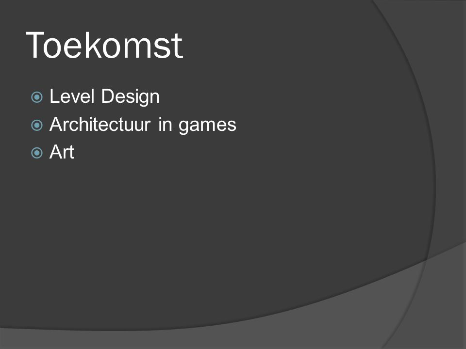 Toekomst  Level Design  Architectuur in games  Art