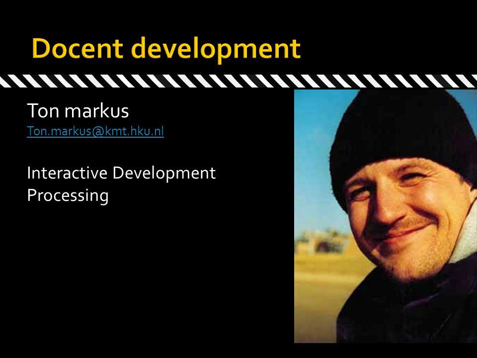 Ton markus Ton.markus@kmt.hku.nl Interactive Development Processing