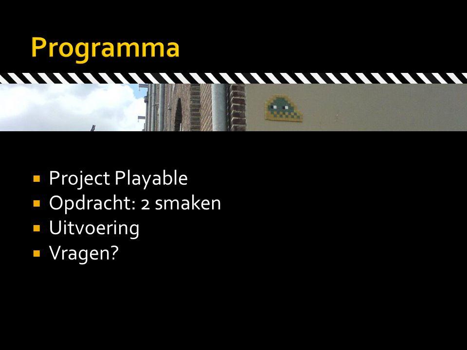  Project Playable  Opdracht: 2 smaken  Uitvoering  Vragen?