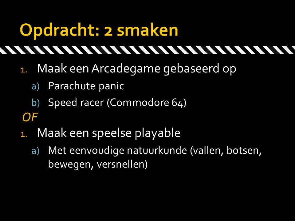 1. Maak een Arcadegame gebaseerd op a) Parachute panic b) Speed racer (Commodore 64) OF 1. Maak een speelse playable a) Met eenvoudige natuurkunde (va