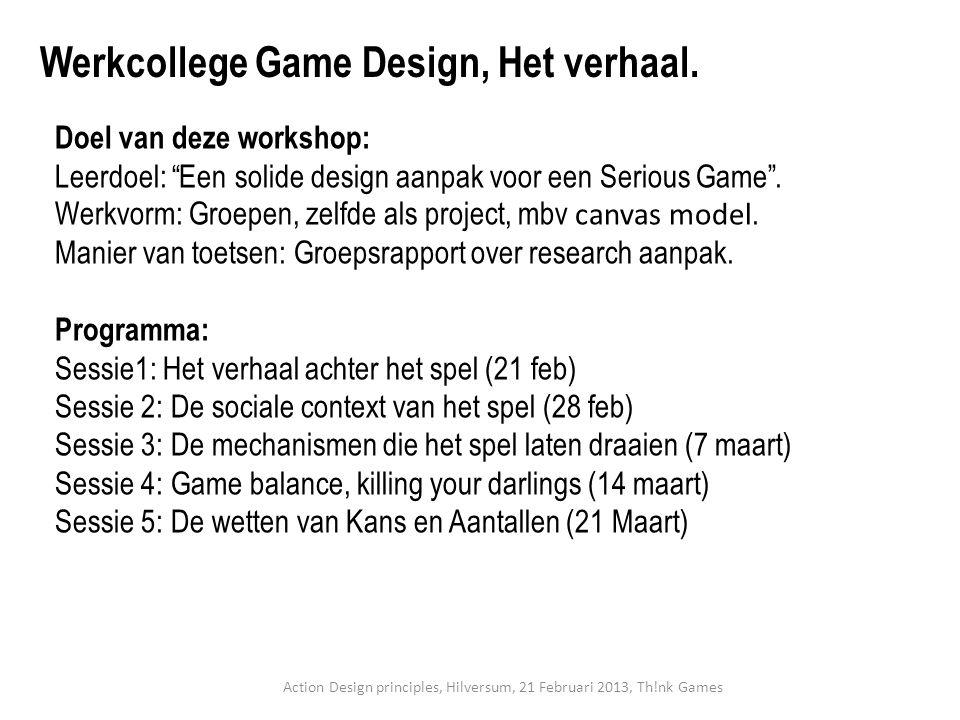 """Werkcollege Game Design, Het verhaal. Doel van deze workshop: Leerdoel: """"Een solide design aanpak voor een Serious Game"""". Werkvorm: Groepen, zelfde al"""