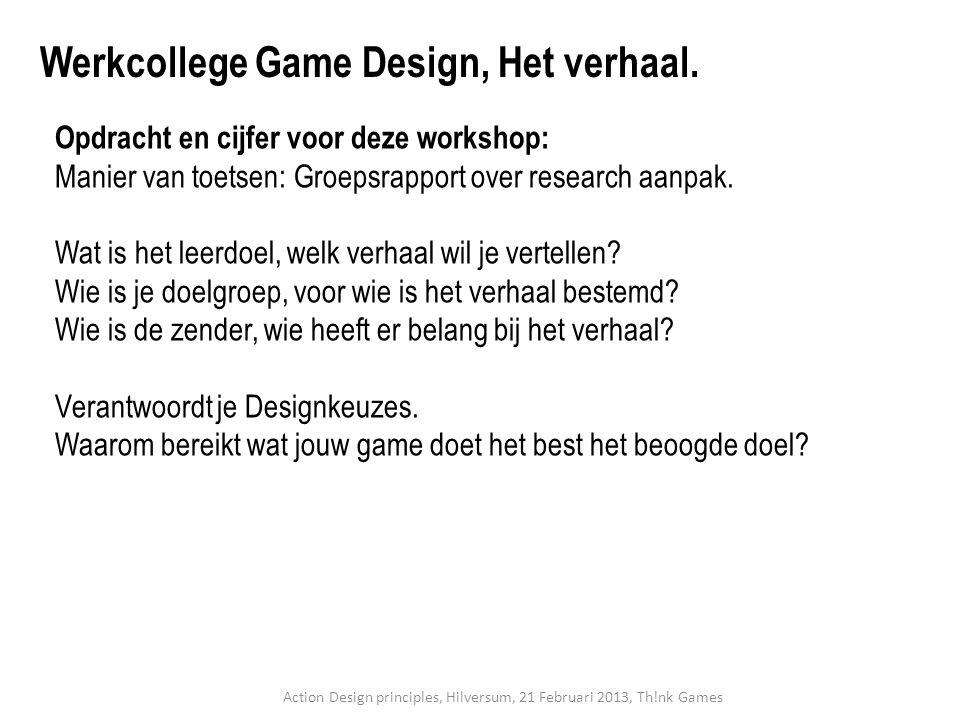 Werkcollege Game Design, Het verhaal. Opdracht en cijfer voor deze workshop: Manier van toetsen: Groepsrapport over research aanpak. Wat is het leerdo