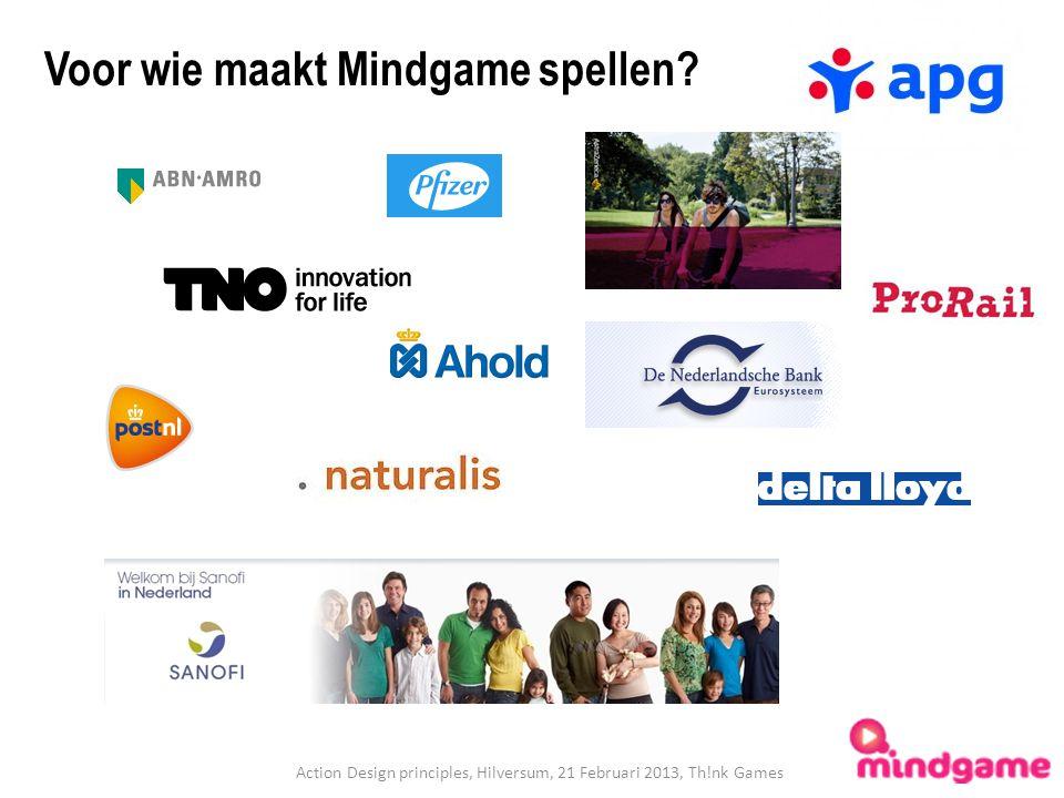Voor wie maakt Mindgame spellen? Action Design principles, Hilversum, 21 Februari 2013, Th!nk Games