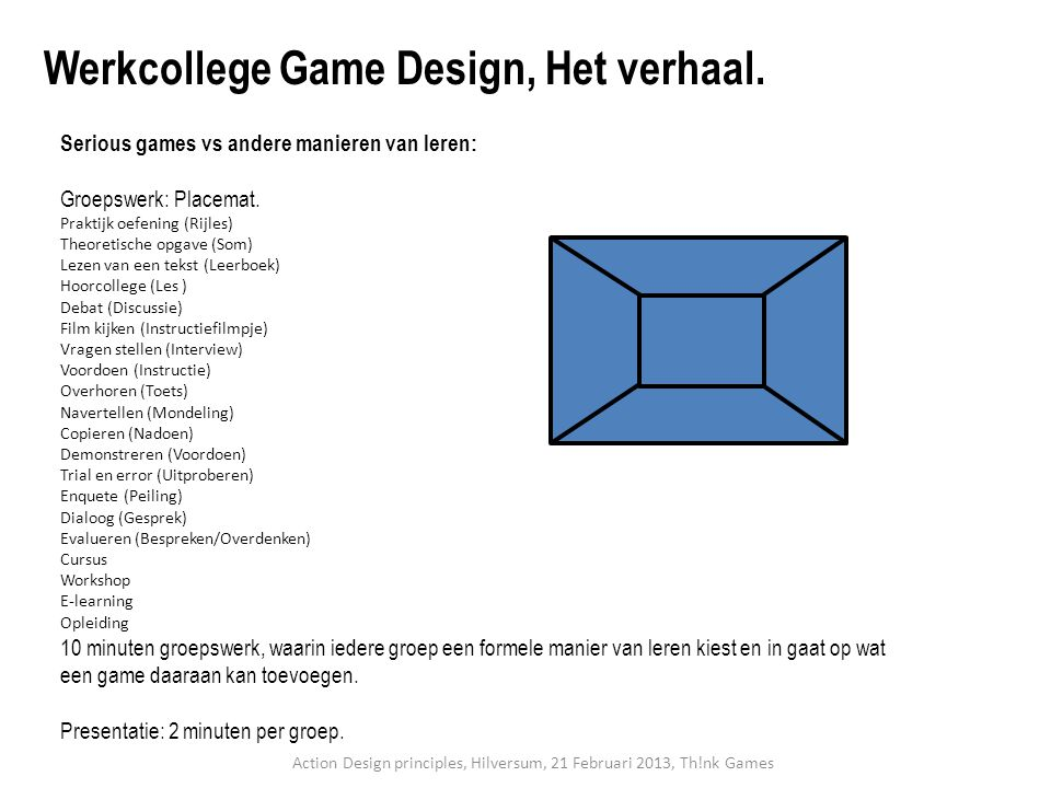 Serious games vs andere manieren van leren: Groepswerk: Placemat. Praktijk oefening (Rijles) Theoretische opgave (Som) Lezen van een tekst (Leerboek)