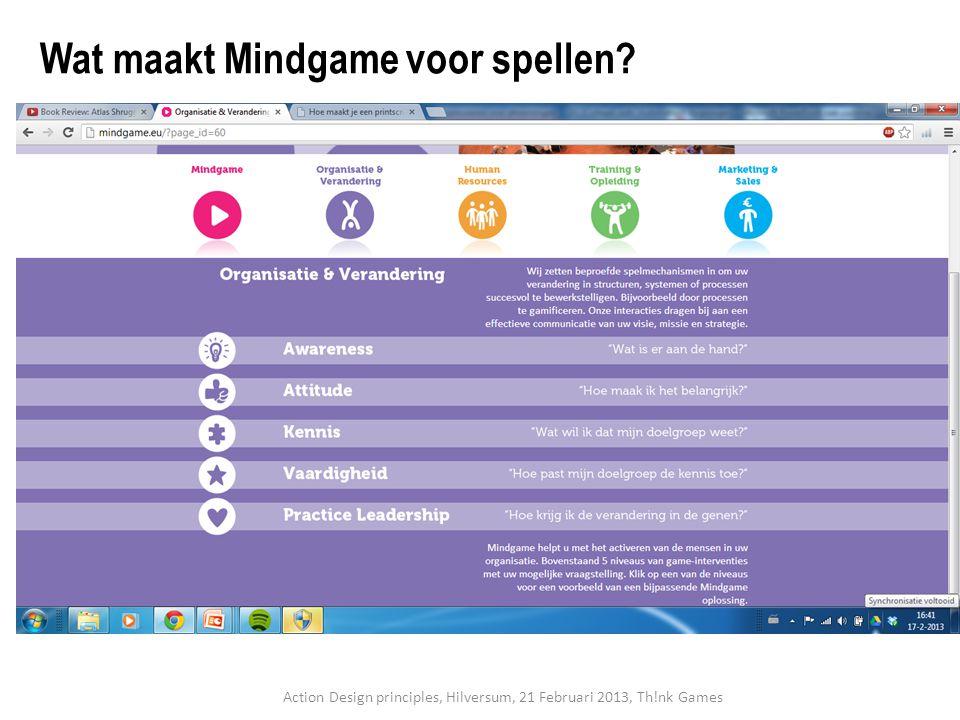 Action Design principles, Hilversum, 21 Februari 2013, Th!nk Games Wat maakt Mindgame voor spellen?