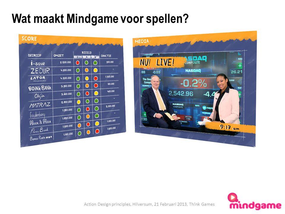 Wat maakt Mindgame voor spellen? Action Design principles, Hilversum, 21 Februari 2013, Th!nk Games