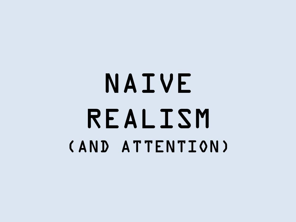NAIVE REALISM (AND ATTENTION)