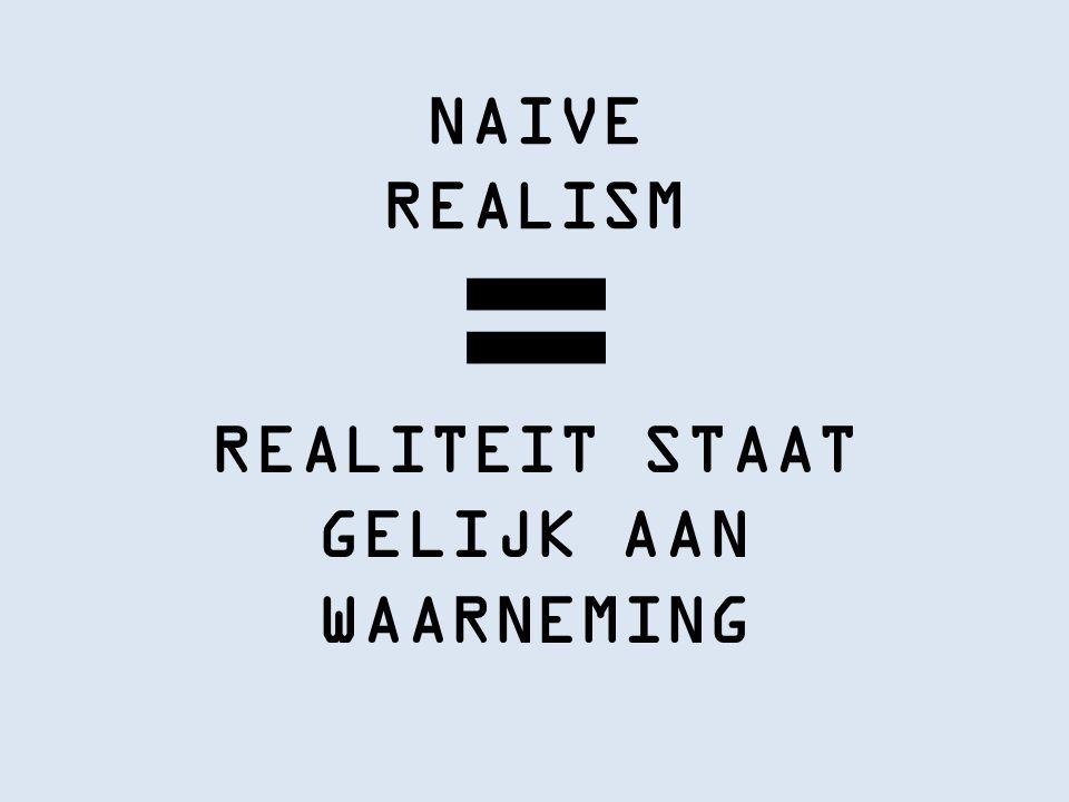 NAIVE REALISM REALITEIT STAAT GELIJK AAN WAARNEMING