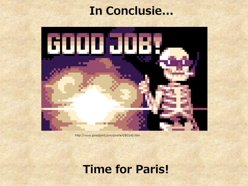 Time for Paris! In Conclusie... http://www.pixeljoint.com/pixelart/80145.htm