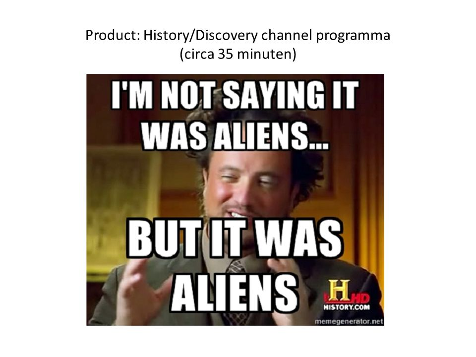 Product: History/Discovery channel programma (circa 35 minuten)