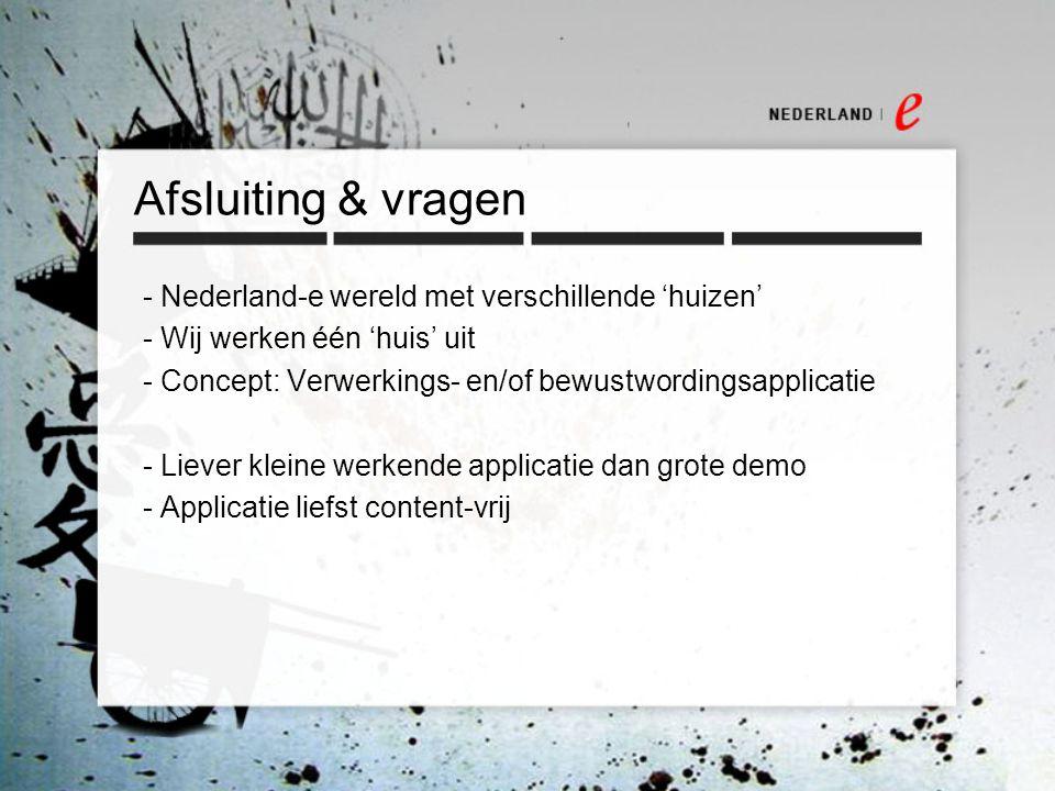 Afsluiting & vragen - Nederland-e wereld met verschillende 'huizen' - Wij werken één 'huis' uit - Concept: Verwerkings- en/of bewustwordingsapplicatie - Liever kleine werkende applicatie dan grote demo - Applicatie liefst content-vrij
