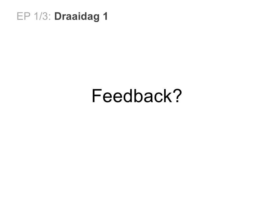 EP 1/3: Draaidag 1 Feedback