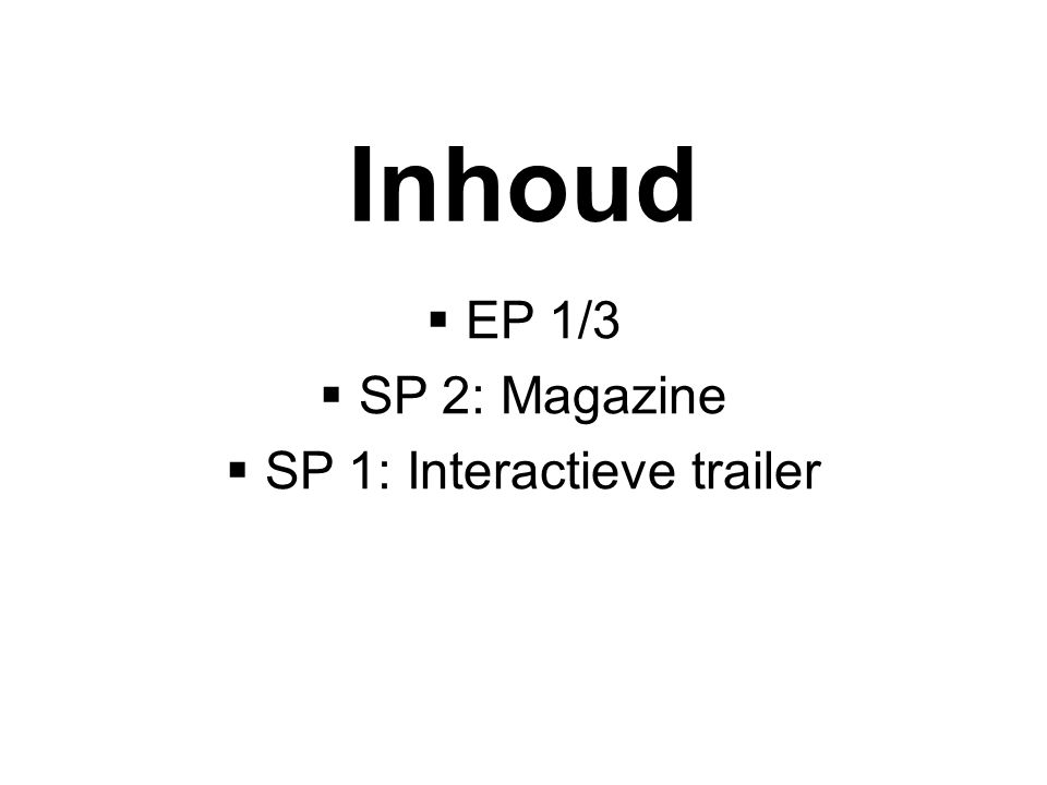 Inhoud  EP 1/3  SP 2: Magazine  SP 1: Interactieve trailer