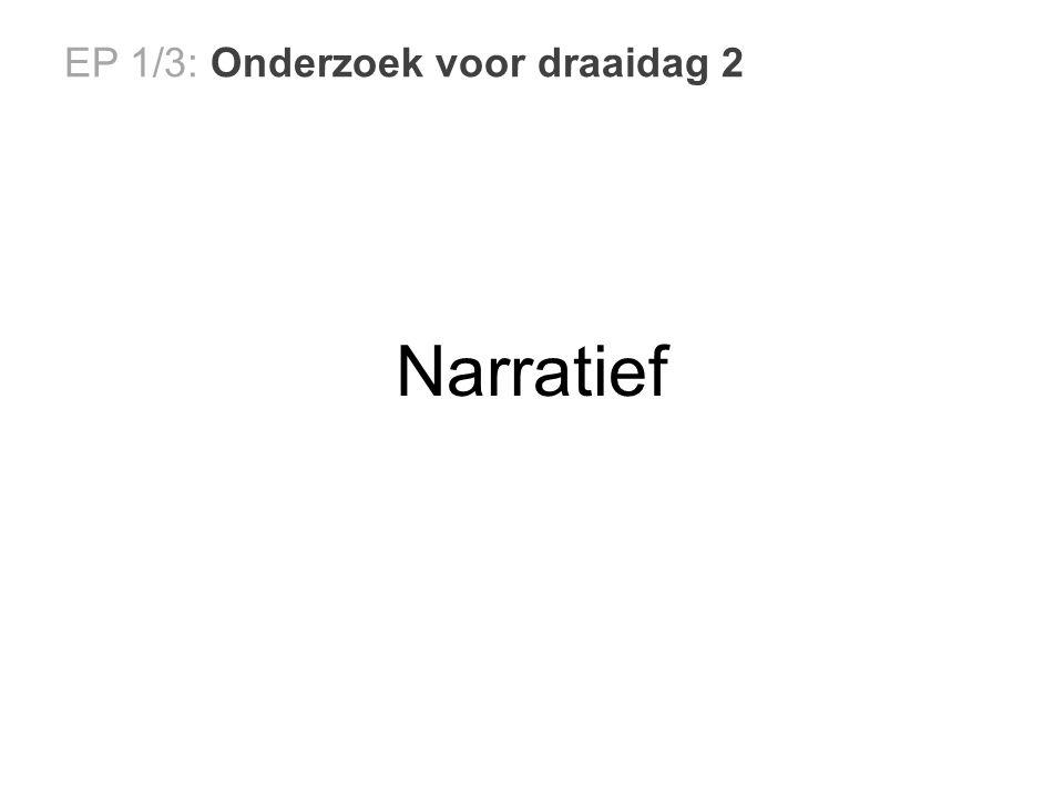 EP 1/3: Onderzoek voor draaidag 2 Narratief