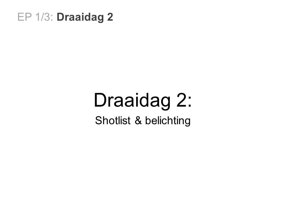 EP 1/3: Draaidag 2 Draaidag 2: Shotlist & belichting