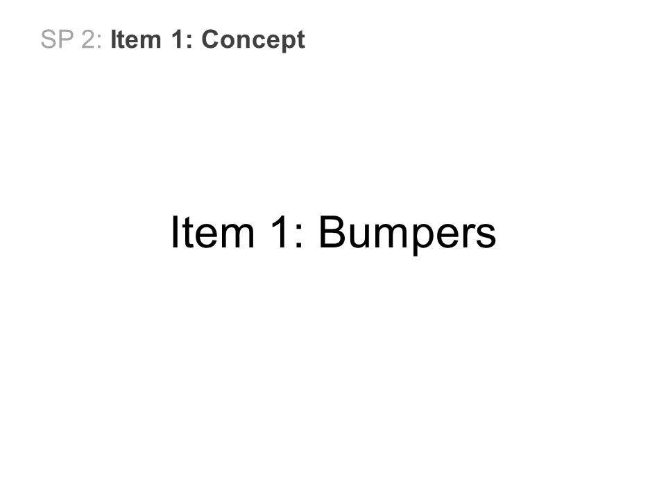 SP 2: Item 1: Concept Item 1: Bumpers