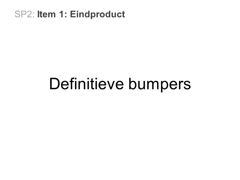 SP2: Item 1: Eindproduct Definitieve bumpers