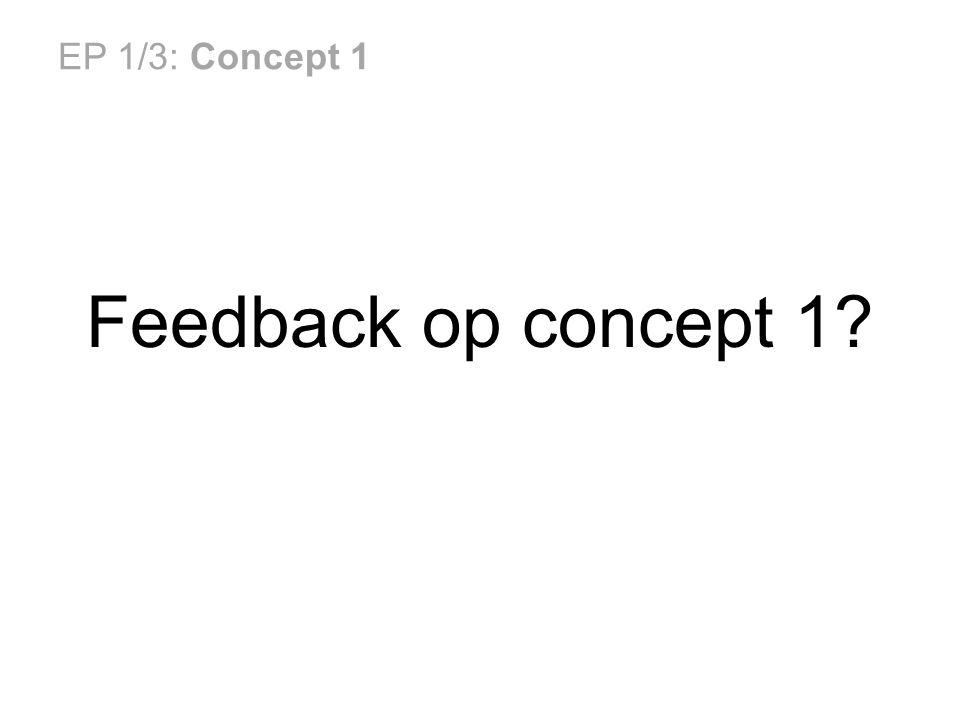 EP 1/3: Concept 1 Feedback op concept 1